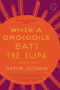 Peter Godwin - When a Crocodile Eats the Sun - A Memoir of Africa.
