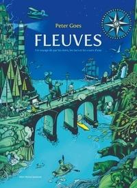 Fleuves- Un voyage de par les mers, les lacs et les cours d'eau - Peter Goes |