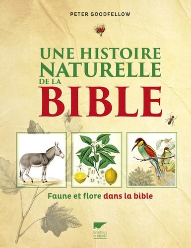 Peter Goodfellow - Une histoire naturelle de la bible - Faune et flore dans la bible.