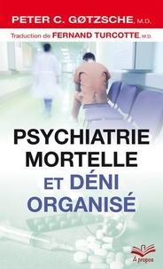 Livre pdf télécharger gratuitement Psychologie mortelle et déni organisé par Peter Gotzsche (Litterature Francaise) 9782763744971
