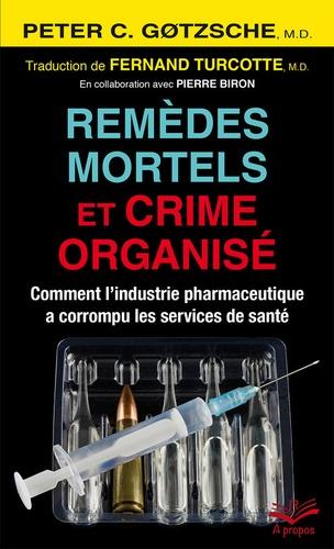 Remèdes mortels et crime organisé. Comment l'industrie pharmaceutique a corrompu les services de santé