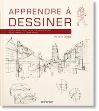 Peter Gray - Apprendre à dessiner - Guide pratique pour dessinateurs débutants et confirmés.