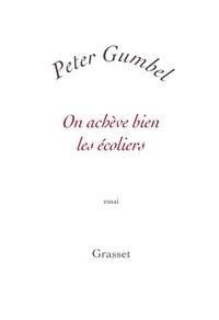 Peter Gumbel - On achève bien les écoliers.