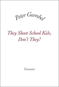 Peter Gumbel - They Shoot School Kids, Don't They?.