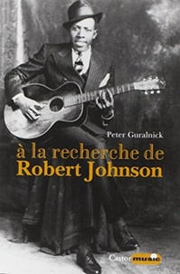 Peter Guralnick - A la recherche de Robert Johnson.