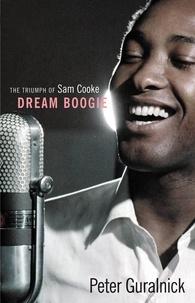 Peter Guralnick - Dream Boogie - The Triumph of Sam Cooke.