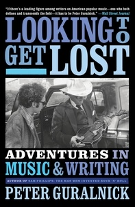Peter Guralnick - Looking to Get Lost - Adventures in Music and Writing.