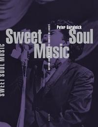 Peter Guralnick - Sweet Soul Music - Rhythm & blues et rêve sudiste de liberté.