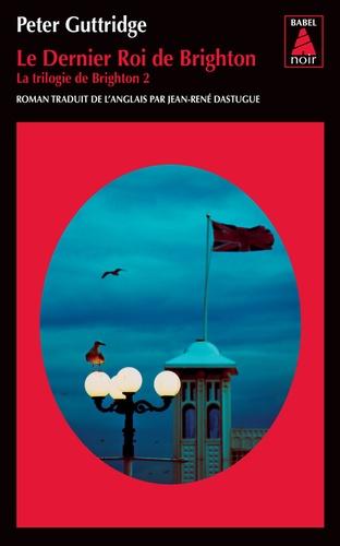 Peter Guttridge - La trilogie de Brighton Tome 2 : Le dernier roi de Brighton.
