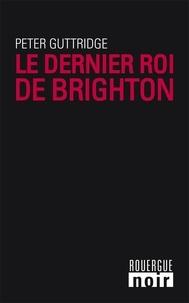 Peter Guttridge - Le dernier roi de Brighton.