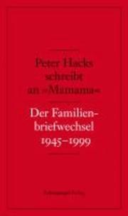 Peter Hacks schreibt an »Mamama« - Der Familienbriefwechsel 1945-1999.