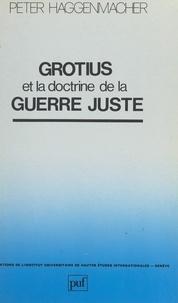Peter Haggenmacher et  Institut universitaire de haut - Grotius et la doctrine de la guerre juste.