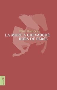Péter Hajnóczy - La mort a chevauché hors de Perse.