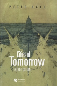 Peter Hall - Cities of Tomorrow - An Intellectual History of Urban Planning and Design in the Twentieth Century.