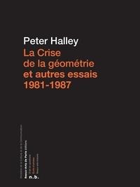 Peter Halley - La Crise de la géométrie et autres essais 1981-1987.