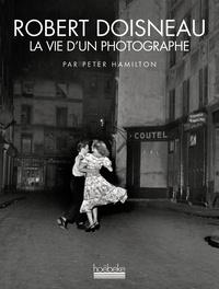 Peter Hamilton - Robert Doisneau - La vie d'un photographe.