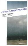 Peter Handke - Contra el sueno profundo.