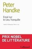 Peter Handke - Essai sur le Lieu Tranquille.