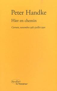 Peter Handke - Hier en chemin - Carnets, novembre 1987-juillet 1990.
