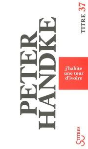 Peter Handke - J'habite une tour d'ivoire.