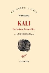 Peter Handke - Kali - Une histoire d'avant-hiver.