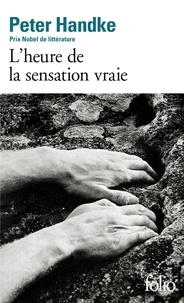 Peter Handke - L'heure de la sensation vraie.