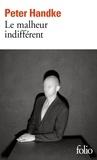 Peter Handke - Le Malheur indifférent.