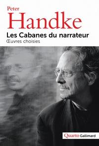 Peter Handke - Les Cabanes du narrateur - Oeuvres choisies.