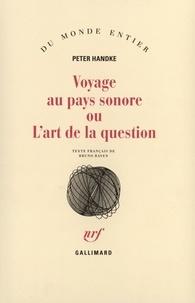 Peter Handke - Voyage au pays sonore ou L'art de la question.