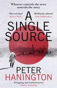 Peter Hanington - A Single Source - 'Topical, authoritative and gripping' Charles Cumming.