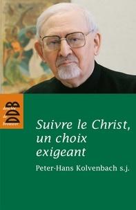 Peter-Hans Kolvenbach - Suivre le Christ, un choix exigeant - Réflexions et études sur les Exercices spirituels et la spiritualité de saint Ignace.