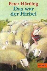 Peter Härtling - Das war der Hirbel - Wie der Hirbel ins Heim kam, warum er anders ist als andere und ob ihm zu helfen ist.