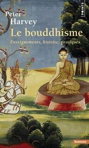 Peter Harvey - Le bouddhisme - Enseignements, histoire, pratiques.