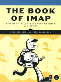 Peter Heinlein et Peer Hartleben - The Book of IMAP - Building a Mail Server with Courier and Cyrus.
