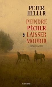 Peter Heller - Peindre, pêcher et laisser mourir.