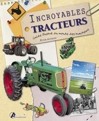 Peter Henshaw - Incroyables tracteurs - Guide illustré du monde des tracteurs.