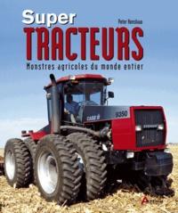 Peter Henshaw - Super-tracteurs - Monstres agricoles du monde entier.