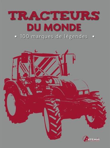 Peter Henshaw et Andrew Morland - Tracteurs du monde - 100 marques de légende.
