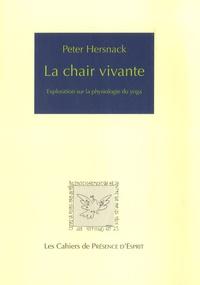 Téléchargez des ebooks pdf gratuitement en ligne La chair vivante  - Exploration sur la physiologie du yoga (French Edition) 9782951749924 par Peter Hersnack
