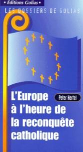 Peter Hertel - L'Europe à l'heure de la reconquête catholique.
