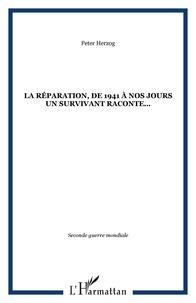 Peter Herzog - La Réparation, un survivant raconte.