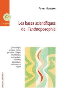Peter Heusser - Les bases scientifiques de l'anthroposophie.