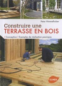 Peter Himmelhuber - Construire une terrasse en bois - Conception, exemples de réalisation pas-à-pas.