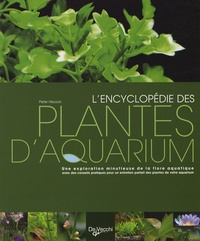 Peter Hiscock - L'encyclopédie des plantes d'aquarium.