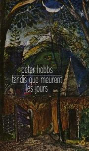 Peter Hobbs - Tandis que meurent les jours.