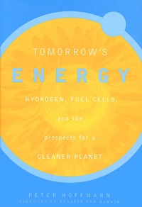 Tomorrow's Energy. Hydrogen, fuel cells, and the prospects for a cleaner planet - Peter Hoffmann |