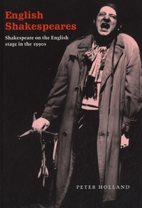 Peter Holland - English Shakespeares - Shakespeare on the English Stage in the 1990s.