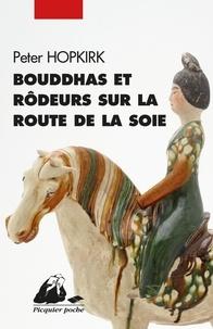 Peter Hopkirk - Bouddhas et rôdeurs sur la route de la Soie.