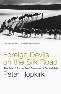 Peter Hopkirk - Foreign Devils on the Silk Road - The Search for the Lost Treasures of Central Asia.