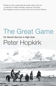 Peter Hopkirk - The Great Game : On Secret Service in High Asia.